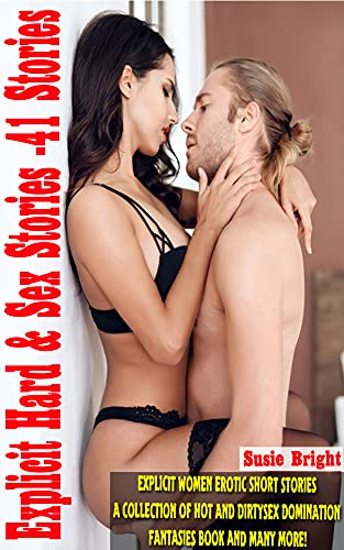 Explicit Hard & Sex Stories -41 Stories: Explicit Women Erotic Short Stories |A Collection of Hot and Dirty | Sex Domination | Fantasies book and many More!