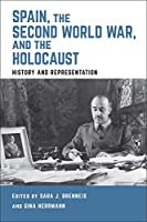Spain, the Second World War, and the Holocaust: History and Representation (Toronto Iberic)