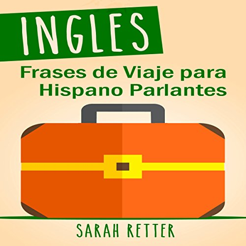 Ingles: Frases de Viaje Para Hispano Parlantes [English Travel Phrases for Spanish Speakers] Audiobook By Sarah Retter cover art