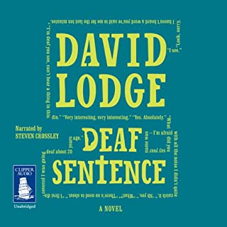 Deaf Sentence                   By:                                                                                                                                 David Lodge                               Narrated by:                                                                                                                                 Steven Crossley                      Length: 11 hrs and 41 mins     16 ratings     Overall 4.2