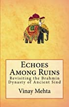 Echoes Among Ruins: Revisiting the Brahmin Dynasty of Ancient Sind