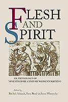 Flesh and Spirit: An Anthology of Seventeenth-century Women's Writing