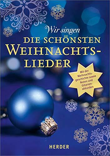 Wir singen die schönsten Weihnachtslieder: Mit der Weihnachtsgeschichte sowie Noten und Gitarrenakkorden