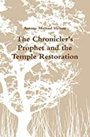 The Chronicler's Prophet and the Temple Restoration