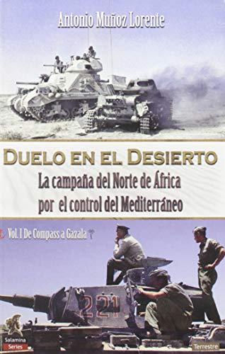 Duelo en El Desierto: La campaña del Norte de África por el control del Mediterráneo, Vol I, de Compass a Gazala: 1 (Salamina Series Terreste)