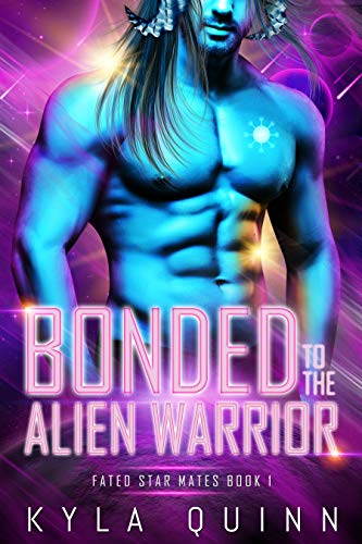 Bonded to the Alien Warrior: A SciFi Alien Romance (Fated Star Mates Book 1) by [Kyla Quinn]