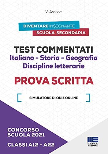 Concorso scuola 2021. Test commentati. Italiano-Storia-Geografia. Discipline letterarie. Prova scritta. Classi A12-A22. Con software di simulazione