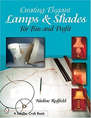 Creating Elegant Lamps & Shades: For Fun and Profit (Schiffer Craft Book)