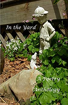 In the Yard: A Poetry Anthology (Old Mountain Press Anthology Series Book 14) by [Tom Davis]