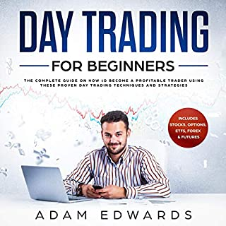 Day Trading for Beginners: The Complete Guide on How to Become a Profitable Trader Using These Proven Day Trading Techniques and Strategies. Includes Stocks, Options, ETFs, Forex & Futures audiobook cover art