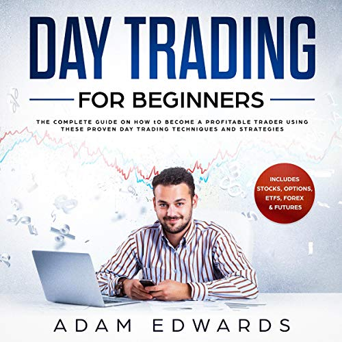 Day Trading for Beginners: The Complete Guide on How to Become a Profitable Trader Using These Proven Day Trading Techniques and Strategies. Includes Stocks, Options, ETFs, Forex & Futures cover art