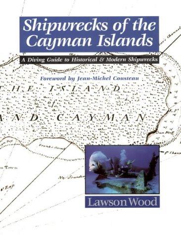 Shipwrecks of the Cayman Islands: A Diving Guide to Historical & Modern Shipwrecks
