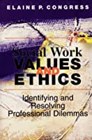 Social Work Values and Ethics: Identifying and Resolving Professional Dilemmas