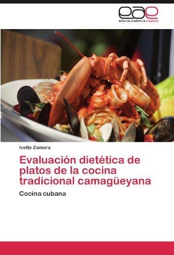 Evaluaci??n diet??tica de platos de la cocina tradicional camag??eyana: Cocina cubana by Ivette Zamora (2011-10-19)