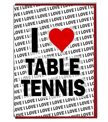 I Love Table Tennis Grußkarte – Geburtstagskarte – Damen – Herren – Tochter – Sohn – Freund – Ehemann – Ehefrau – Bruder – Schwester