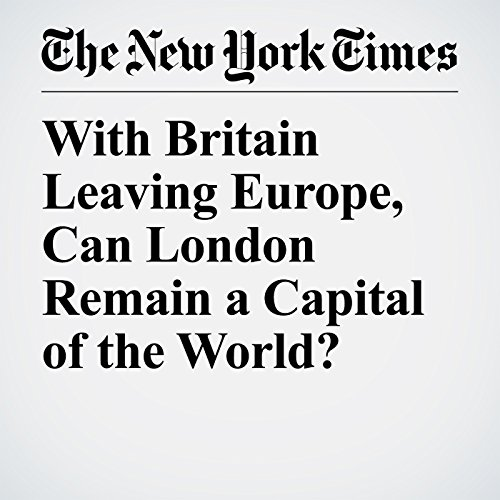 With Britain Leaving Europe, Can London Remain a Capital of the World? copertina