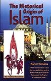 The Historical Origin of Islam.