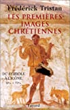Les Premières Images chrétiennes - Du symbole à l'icône : IIe-VIe siècle
