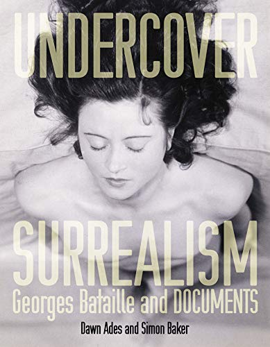 Undercover Surrealism: Georges Bataille and DOCUMENTS (Mit Press)