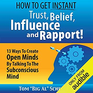 How to Get Instant Trust, Belief, Influence, and Rapport!     13 Ways to Create Open Minds by Talking to the Subconscious Mind              Auteur(s):                                                                                                                                 Tom
