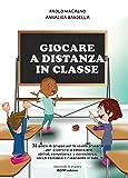 Giocare a distanza in classe: 32 giochi di gruppo per la scuola primaria ...per divertirsi e...