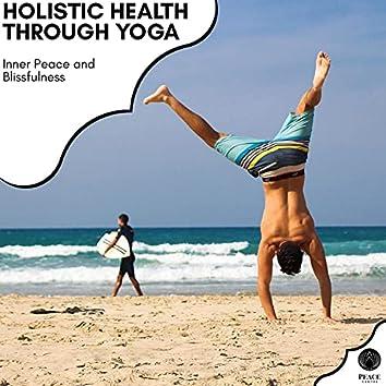 Holistic Health Through Yoga - Inner Peace And Blissfulness