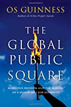 The Global Public Square: Religious Freedom and the Making of a World Safe for Diversity