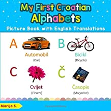 My First Croatian Alphabets Picture Book with English Translations: Bilingual Early Learning & Easy Teaching Croatian Books for Kids (Teach & Learn Basic Croatian words for Children)