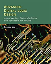 Advanced Digital Logic Design Using Verilog, State Machines, and Synthesis for FPGA`s