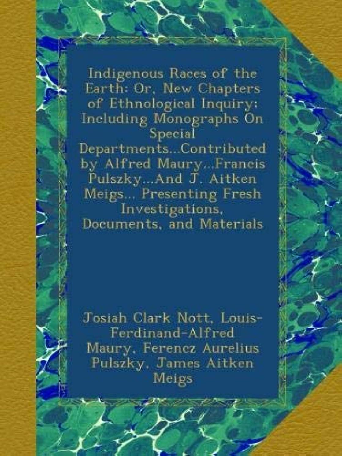 道を作る速度続けるIndigenous Races of the Earth: Or, New Chapters of Ethnological Inquiry; Including Monographs On Special Departments...Contributed by Alfred Maury...Francis Pulszky...And J. Aitken Meigs... Presenting Fresh Investigations, Documents, and Materials