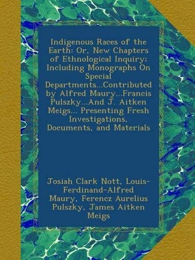 ノート慣らす子孫Indigenous Races of the Earth: Or, New Chapters of Ethnological Inquiry; Including Monographs On Special Departments...Contributed by Alfred Maury...Francis Pulszky...And J. Aitken Meigs... Presenting Fresh Investigations, Documents, and Materials