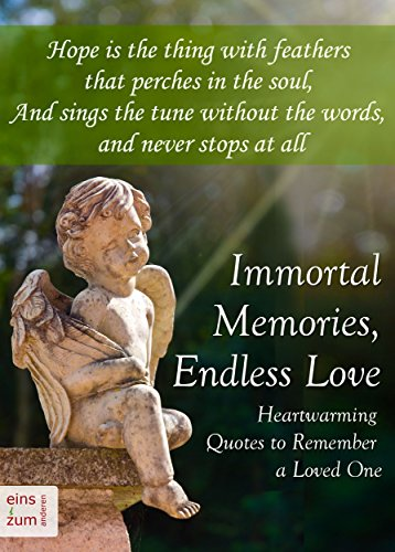 Immortal Memories,  Endless Love: Heartwarming Quotes to Remember a Loved One: Memorial Quotes, Gravestone Inscriptions and Remembrance Sayings about Dying, Death and Grief (English Edition)