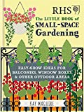 RHS The little book of small-space gardening: easy-grow ideas for balconies, window boxes & other outdoor areas