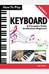 How To Play Keyboard: A Complete Guide for Absolute Beginners Paperback