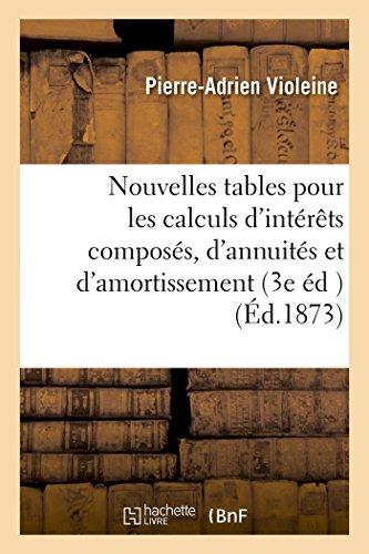 Nouvelles tables pour les calculs d'intérêts composés, d'annuités et d'amortissement: 3e édition, revue et augmentée