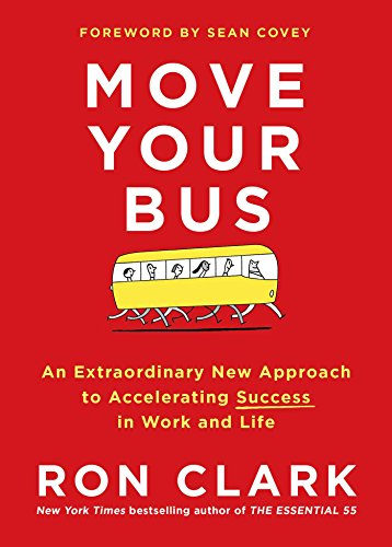 Move Your Bus: An Extraordinary New Approach to Accelerating Success in Work and...