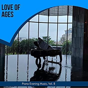 Love Of Ages - Piano Evening Music, Vol. 8
