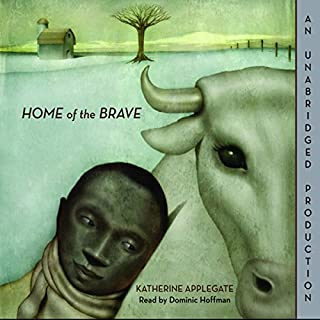 Home of the Brave                   Written by:                                                                                                                                 Katherine Applegate                               Narrated by:                                                                                                                                 Dominic Hoffman                      Length: 2 hrs and 47 mins     Not rated yet     Overall 0.0