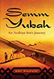Semm Yubah: An Arabian Son's Journey (English Edition)