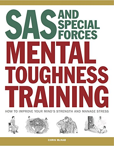 SAS and Special Forces Mental Toughness Training: How to Improve Your Mind\'s Strength and Manage Stress (SAS Training Manual)