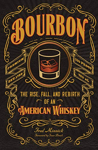 Bourbon: The Rise, Fall, and Rebirth of an American Whiskey (English Edition)