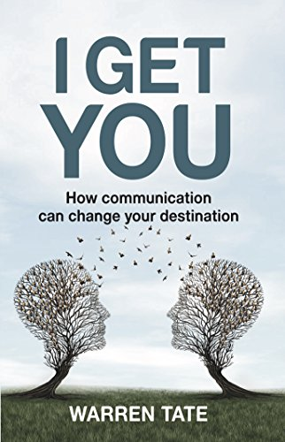 Book: I GET YOU - How communication can change your destination by Warren Tate