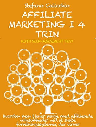 Affiliate marketing i 4 trin: Hvordan man tjener penge med affilierede virksomheder ved at skabe forretningssystemer, der virker (Danish Edition)