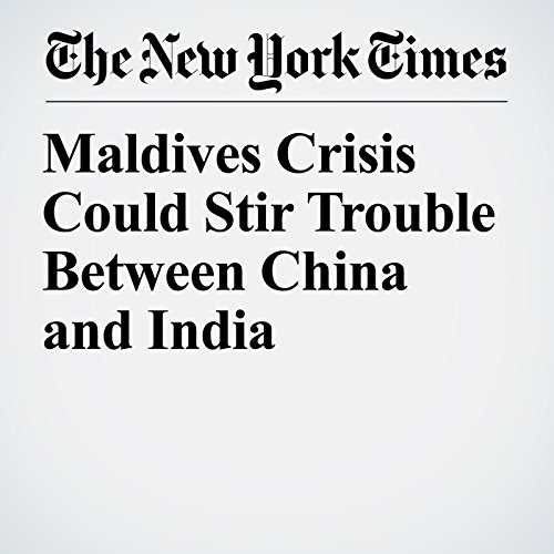 Maldives Crisis Could Stir Trouble Between China and India copertina
