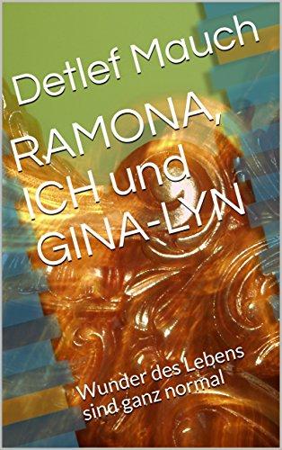 RAMONA, ICH und GINA-LYN: Wunder des Lebens sind ganz normal (German Edition)