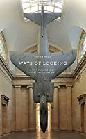 Ways of Looking: How to Experience Contemporary Art (Elephant Book)