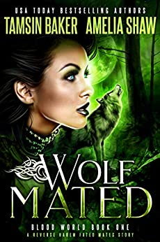 Wolf Mated: A Fated Mates Reverse Harem story (Blood World Book 1) (English Edition) par [Tamsin Baker, Amelia Shaw, Rebecca Frank]