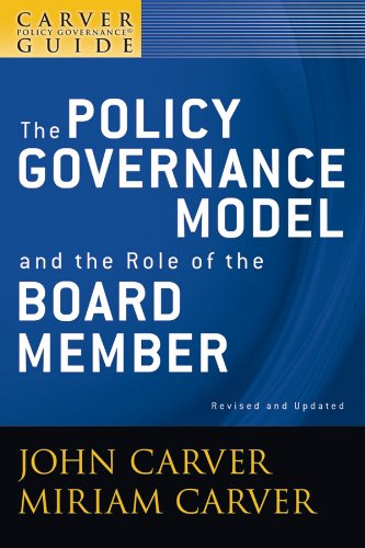 A Carver Policy Governance Guide, The Policy Governance Model and the Role of the Board Member (J-B Carver Board Governance Series Book 1) (English Edition)