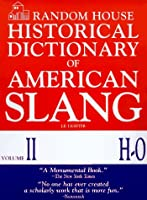 Random House Historical Dictionary of American Slang,  Volume II, H-O