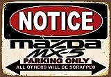 Notice Mazda Mx5 Parking Only Cartel de chapa metálica Cartel de arte pintado de metal retro Decoración Placa Placa de advertencia Bar Café fiesta de garaje Sala de juegos Decoración del hogar